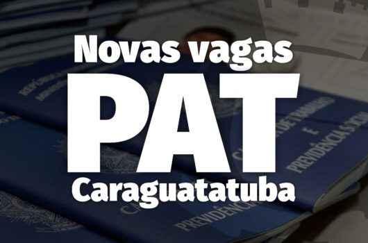 Mais de 100 vagas de emprego estão disponíveis no PAT de Caraguatatuba