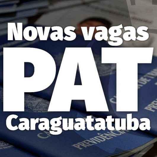 PAT de Caraguatatuba tem 50 vagas de emprego nesta quarta-feira (24)