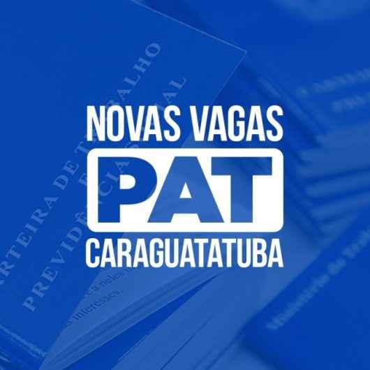 PAT de Caraguatatuba tem 152 vagas de emprego para esta quarta-feira (27)
