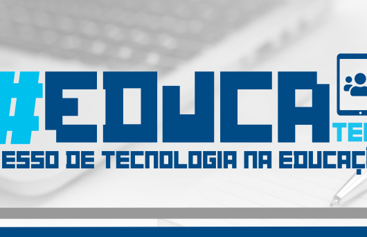 Começa hoje o 3º Congresso de Tecnologia na Educação – Educatech